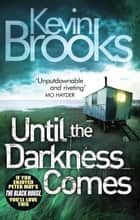 Until the Darkness Comes - Pacey and unputdownable ebook by Kevin Brooks