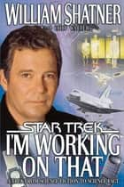 I'm Working on That ebook by William Shatner,Chip Walter