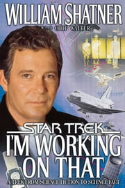 I'm Working on That - A Trek From Science Fiction to Science Fact ebook by William Shatner,Chip Walter