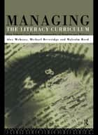 Managing the Literacy Curriculum ebook by Michael Beveridge, Malcolm Reed, Alec Webster