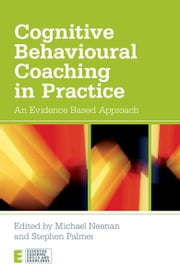 Cognitive Behavioural Coaching in Practice - An Evidence Based Approach ebook by Michael Neenan,Stephen Palmer