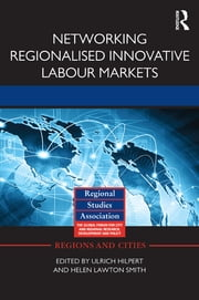 Networking Regionalised Innovative Labour Markets ebook by Ulrich Hilpert,Helen Lawton Smith