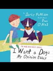 I Want a Dog - My Opinion Essay ebook by Darcy Pattison