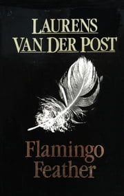 Flamingo Feather ebook by Sir Laurens Van Der Post