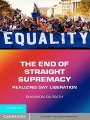 The End of Straight Supremacy - Realizing Gay Liberation ebook by Shannon Gilreath
