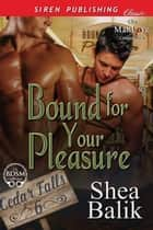 Bound for Your Pleasure ebook by Shea Balik