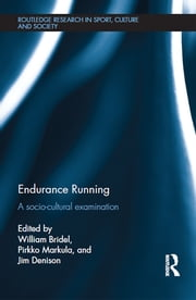 Endurance Running - A Socio-Cultural Examination ebook by William Bridel,Pirkko Markula,Jim Denison