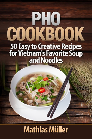 Pho Cookbook 50 Easy To Creative Recipes For Vietnams Favorite