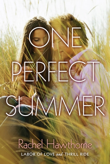 One Perfect Summer - Labor of Love and Thrill Ride ebook by Rachel Hawthorne