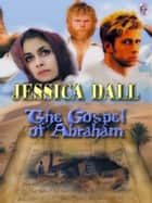 THE GOSPEL OF ABRAHAM ebook by Jessica Dall, T.L. Davison