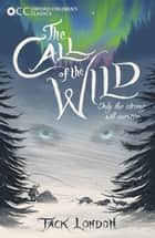 Oxford Children's Classics: The Call of the Wild ebook by Jack London