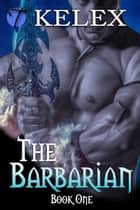 The Barbarian (Tales of Aurelia, Book One) ebook by Kelex