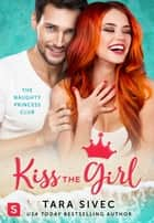 Kiss the Girl - The Naughty Princess Club ebook by Tara Sivec