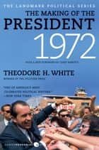 The Making of the President 1972 eBook by Theodore H. White