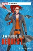 Elsa Bloodstone: Bequest - A Marvel Heroines Novel ebook by Cath Lauria