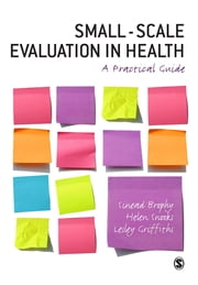 Small-Scale Evaluation in Health - A Practical Guide ebook by Sinead Brophy,Dr Helen Snooks,Lesley J Griffiths