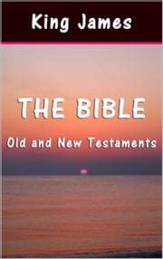 The Bible - Old and New Testaments ebook by King James