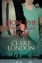 How the Other Half Lives ebook by Clare London