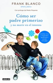 Cómo ser padre primerizo y no morir en el intento ebook by Frank Blanco