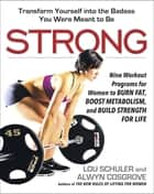 Strong - Nine Workout Programs for Women to Burn Fat, Boost Metabolism, and Build Strength for Life ebook by Lou Schuler, Alwyn Cosgrove