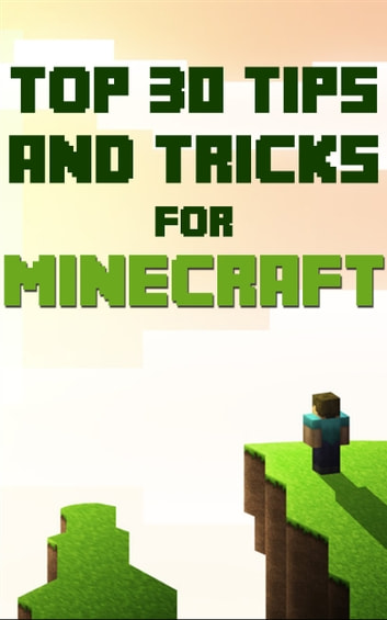 Minecraft Guide: Top 30 Tips And Tricks ebook by SpC Books