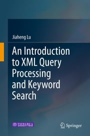 An Introduction to XML Query Processing and Keyword Search ebook by Jiaheng Lu