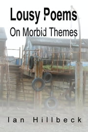 Lousy Poems On Morbid Themes ebook by Ian Hillbeck