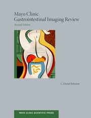 Mayo Clinic Gastrointestinal Imaging Review ebook by C. Daniel Johnson