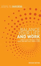 Balance your Life and Work - How to get the Best from your Job and Still have a Life ebook by Bloomsbury Publishing