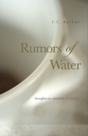 Rumors of Water: Thoughts on Creativity & Writing ebook by L.L. Barkat