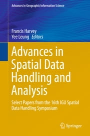 Advances in Spatial Data Handling and Analysis - Select Papers from the 16th IGU Spatial Data Handling Symposium ebook by Francis Harvey,Yee Leung