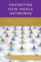 Navigating New Media Networks ebook by Miriam Sobre-Denton,Bree McEwan