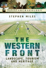 The Western Front - Landscape, Tourism and Heritage ebook by Stephen Miles