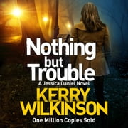 Nothing but Trouble audiobook by Kerry Wilkinson