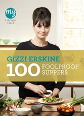 My Kitchen Table: 100 Foolproof Suppers ebook by Gizzi Erskine