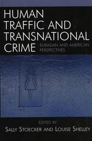 Human Traffic and Transnational Crime - Eurasian and American Perspectives ebook by Sally Stoecker,Louise Shelley,Liudmila Erokhina,Mikhail Kleimenov,Olga Pyshschulina,Anna Repetskaia,Stanislav Shamkov,Elena Tiuriukanova,Beatrix Siman Zakhari