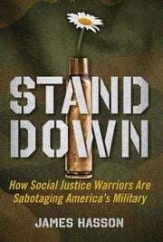 Stand Down - How Social Justice Warriors Are Sabotaging America's Military ebook by James Hasson