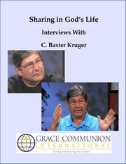 Sharing in God's Life: Interviews With C. Baxter Kruger ebook by C. Baxter Kruger