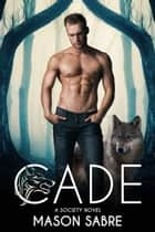 Cade - Society, #1 ebook by Mason Sabre