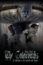 The Catacombs, Tales of the Bizarre and Twisted ebook by Raven Black