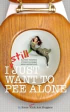I STILL Just Want to Pee Alone - I Just Want to Pee Alone, #3 ebook by Jen Mann, Kim Bongiorno, Bethany Thies,...