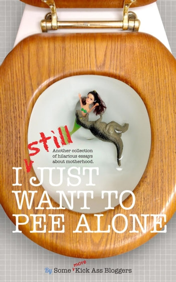 I STILL Just Want to Pee Alone - I Just Want to Pee Alone, #3 ebook by Jen Mann,Kim Bongiorno,Bethany Thies,Vicki Lesage,Kathryn Leehane,Meredith Spidel,Suzanne Fleet,Nicole Leigh Shaw,Rebecca Gallagher,Christine Burke