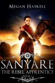 Sanyare: The Rebel Apprentice eBook by Megan Haskell