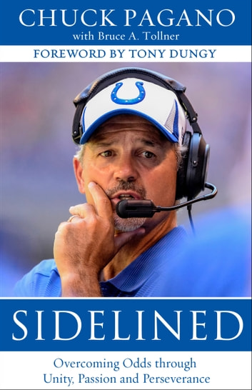 Sidelined - Overcoming Odds through Unity, Passion and Perseverance ebook by Chuck Pagano
