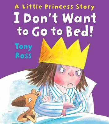 I Don't Want to Go to Bed! (Little Princess) ebook by Tony Ross