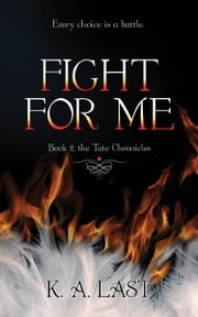 Fight For Me (The Tate Chronicles #2) ebook by K. A. Last