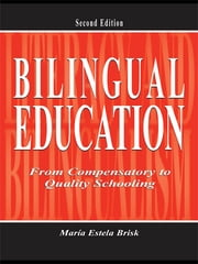 Bilingual Education - From Compensatory To Quality Schooling ebook by María Estela Brisk