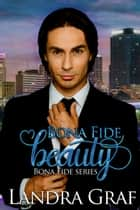 Bona Fide Beauty ebook by Landra Graf