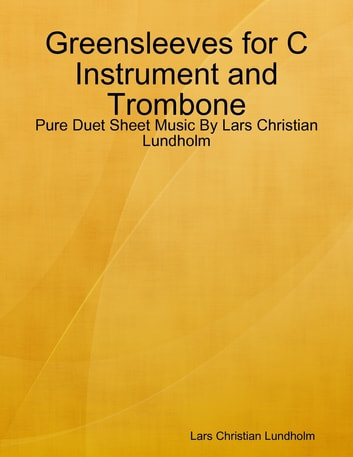 Greensleeves for C Instrument and Trombone - Pure Duet Sheet Music By Lars Christian Lundholm eBook by Lars Christian Lundholm