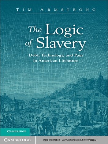 The Logic of Slavery - Debt, Technology, and Pain in American Literature ebook by Tim Armstrong